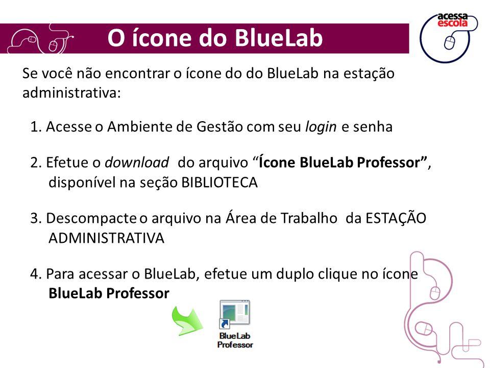 O ícone do BlueLab Se você não encontrar o ícone do do BlueLab na estação administrativa: 1. Acesse o Ambiente de Gestão com seu login e senha 2. Efet
