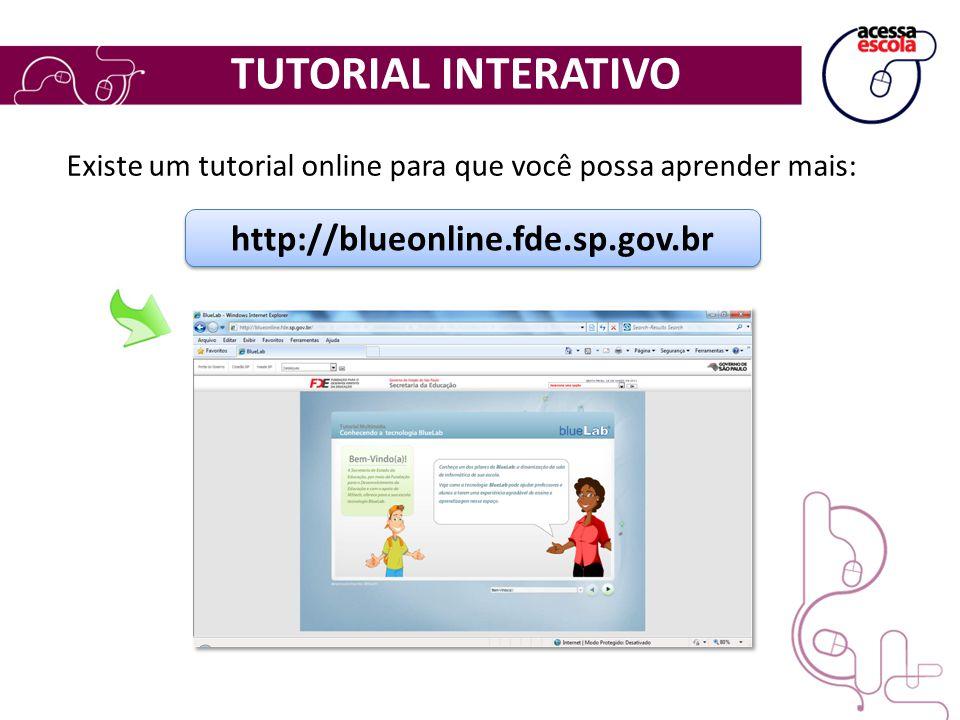 TUTORIAL INTERATIVO Existe um tutorial online para que você possa aprender mais: http://blueonline.fde.sp.gov.br