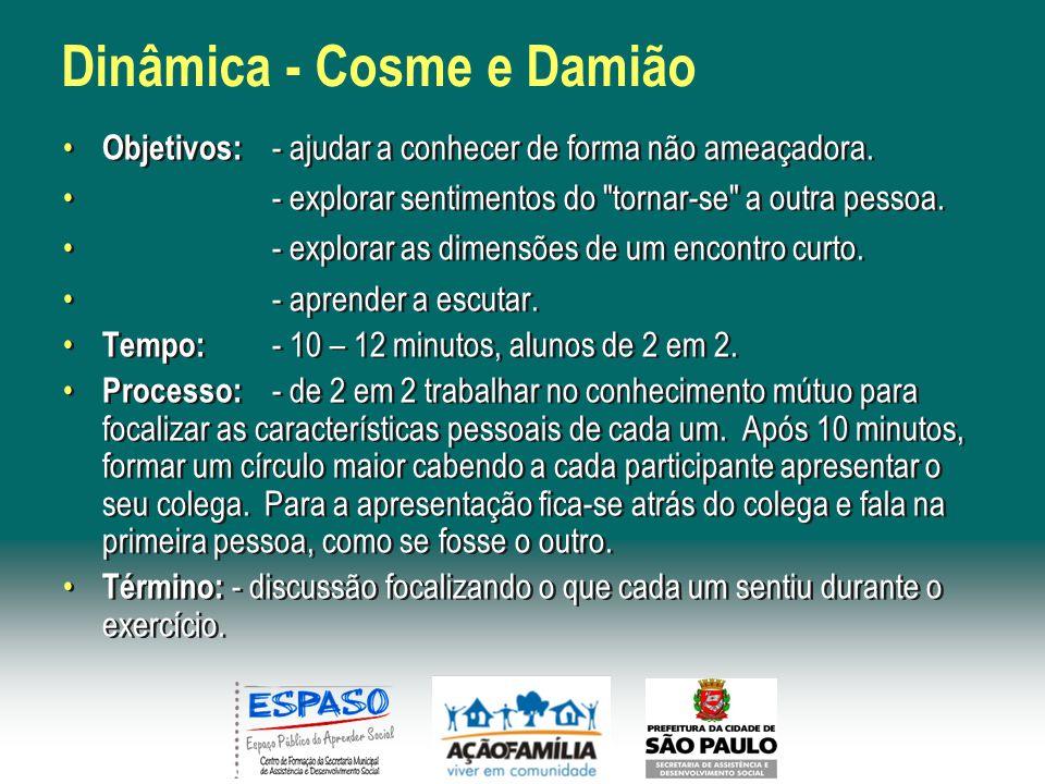 Dinâmica - Cosme e Damião Objetivos: - ajudar a conhecer de forma não ameaçadora.