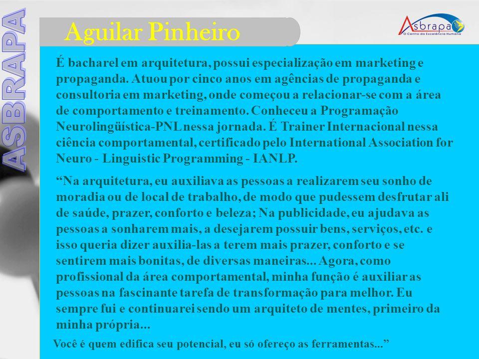 Aguilar Pinheiro É bacharel em arquitetura, possui especialização em marketing e propaganda.