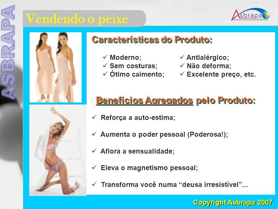 Vendendo o peixe Copyright Asbrapa 2007 Características do Produto: Maduro; Firme; Sem sementes; Benefícios Agregados pelo Produto: Refresca, hidrata