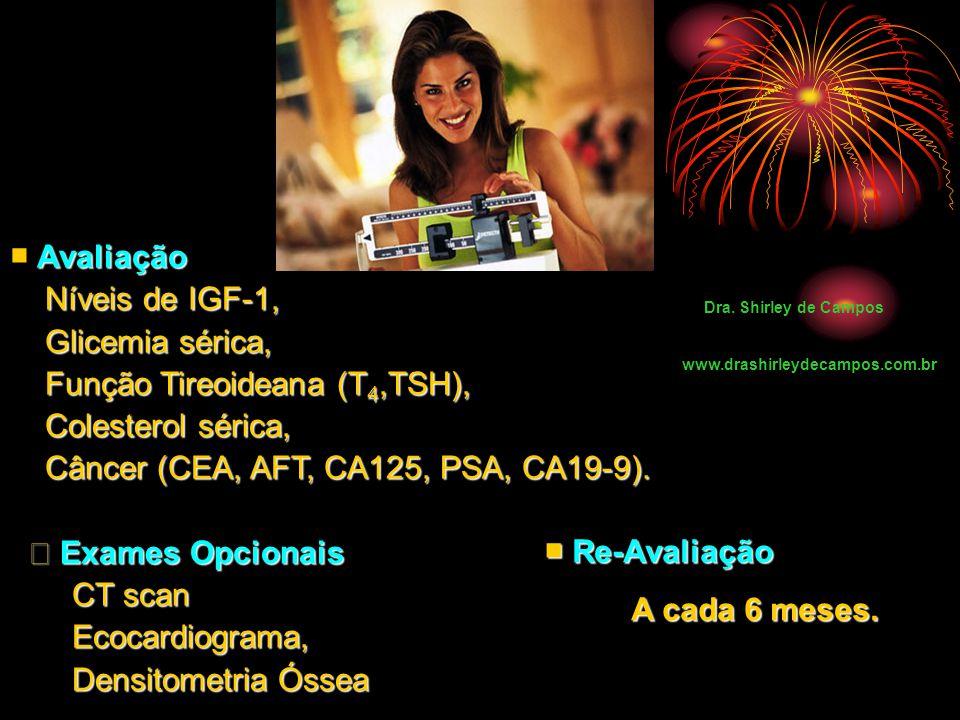 Avaliação ■ Avaliação Níveis de IGF-1, Níveis de IGF-1, Glicemia sérica, Glicemia sérica, Função Tireoideana (T 4,TSH), Função Tireoideana (T 4,TSH), Colesterol sérica, Colesterol sérica, Câncer (CEA, AFT, CA125, PSA, CA19-9).