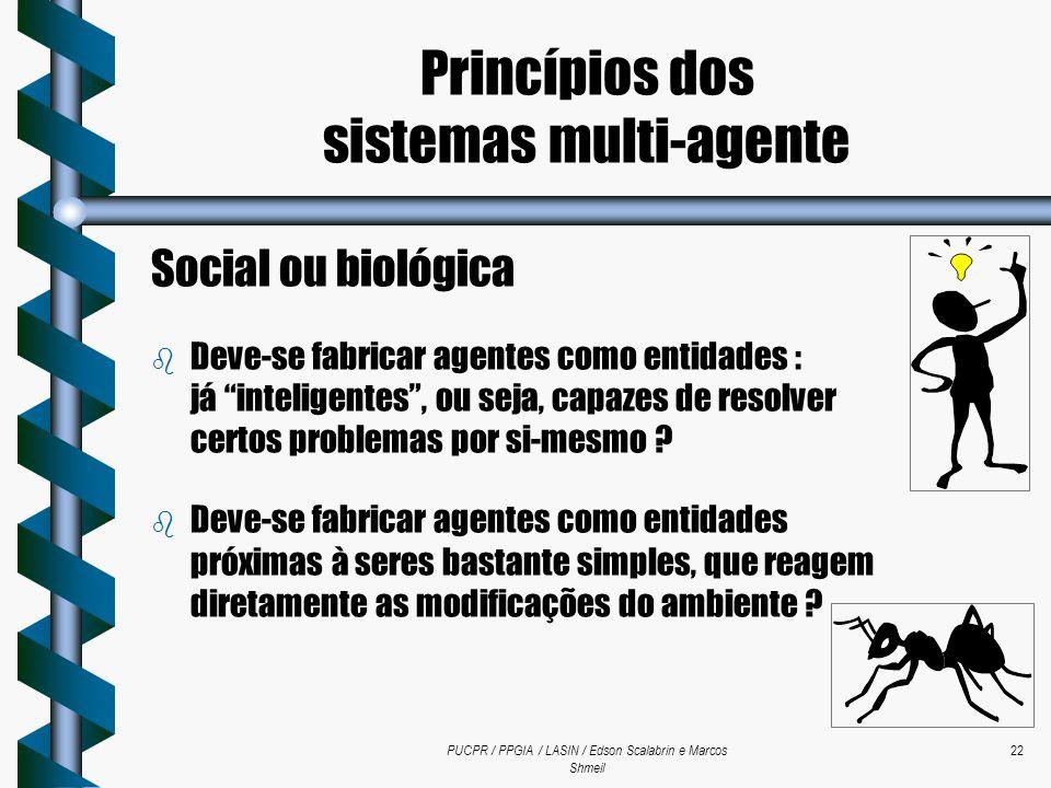 """PUCPR / PPGIA / LASIN / Edson Scalabrin e Marcos Shmeil 22 Social ou biológica b Deve-se fabricar agentes como entidades : já """"inteligentes"""", ou seja,"""