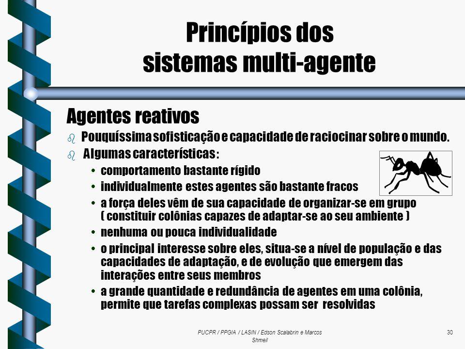 PUCPR / PPGIA / LASIN / Edson Scalabrin e Marcos Shmeil 30 Agentes reativos b Pouquíssima sofisticação e capacidade de raciocinar sobre o mundo. b Alg