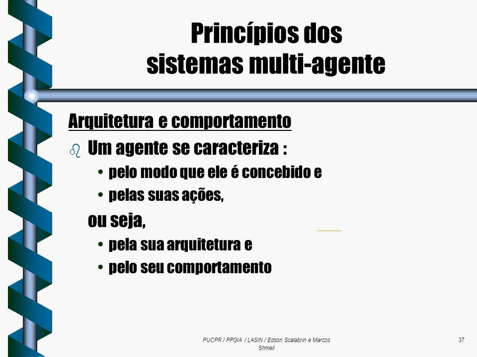 PUCPR / PPGIA / LASIN / Edson Scalabrin e Marcos Shmeil 37 Arquitetura e comportamento b Um agente se caracteriza : pelo modo que ele é concebido e pe