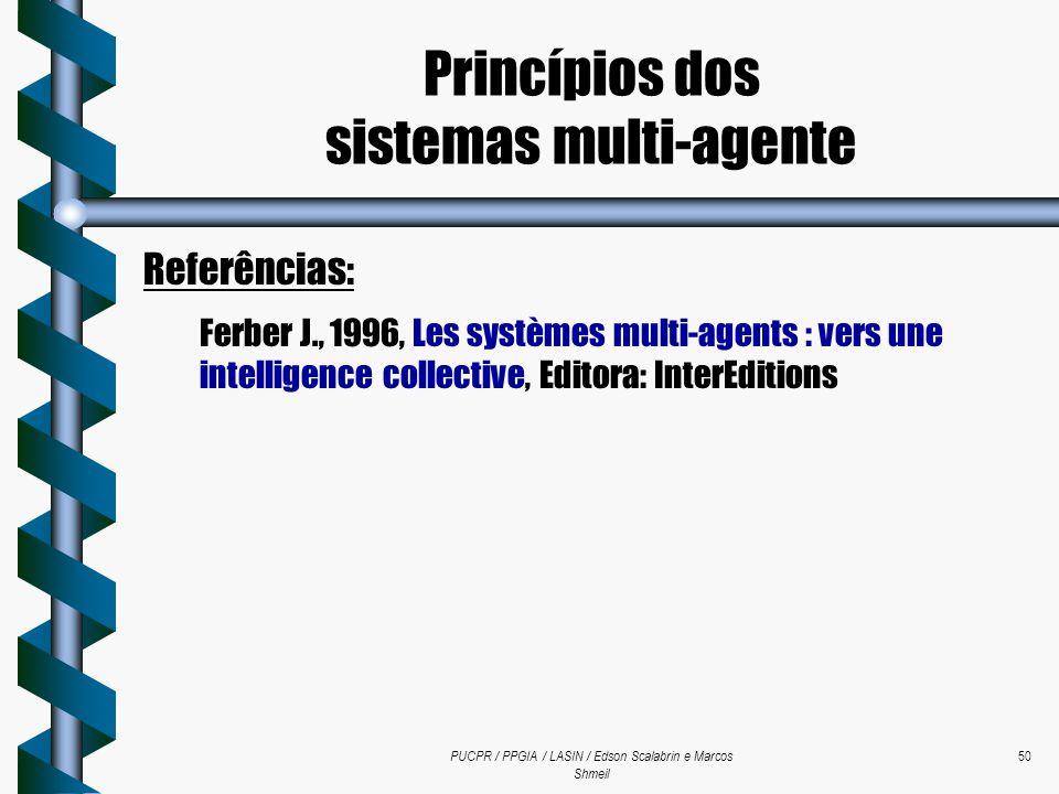 PUCPR / PPGIA / LASIN / Edson Scalabrin e Marcos Shmeil 50 Referências: Ferber J., 1996, Les systèmes multi-agents : vers une intelligence collective,