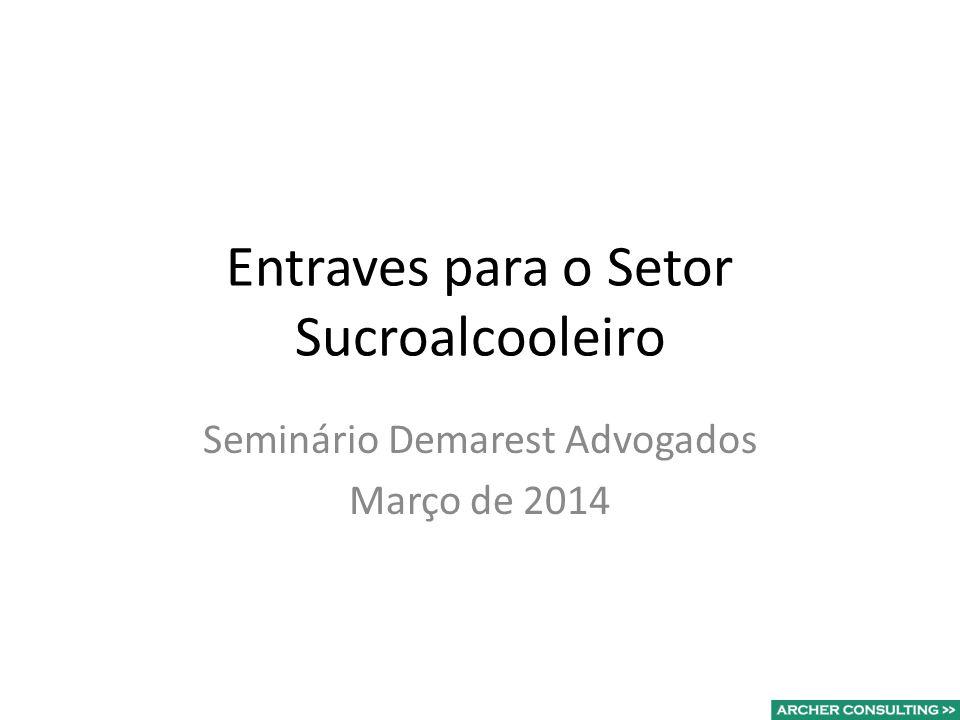 Entraves para o Setor Sucroalcooleiro Seminário Demarest Advogados Março de 2014