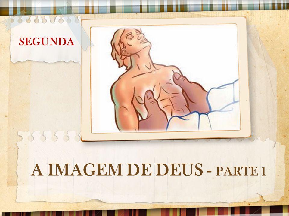 SEGUNDA A IMAGEM DE DEUS - PARTE 1