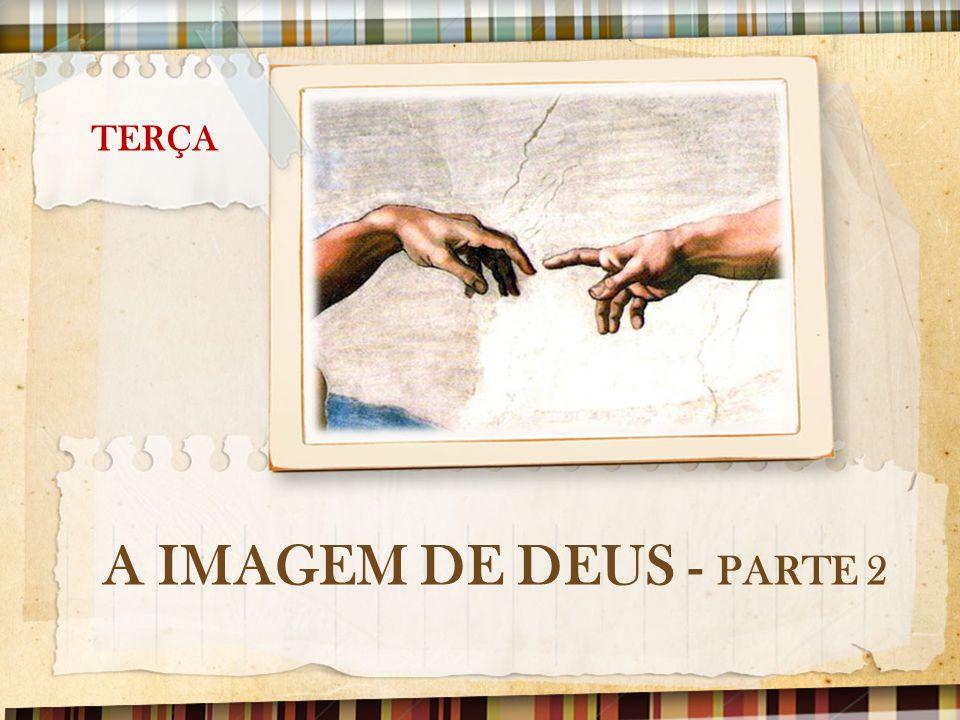 TERÇA A IMAGEM DE DEUS - PARTE 2