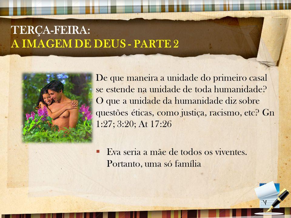 TERÇA-FEIRA: A IMAGEM DE DEUS - PARTE 2 De que maneira a unidade do primeiro casal se estende na unidade de toda humanidade? O que a unidade da humani
