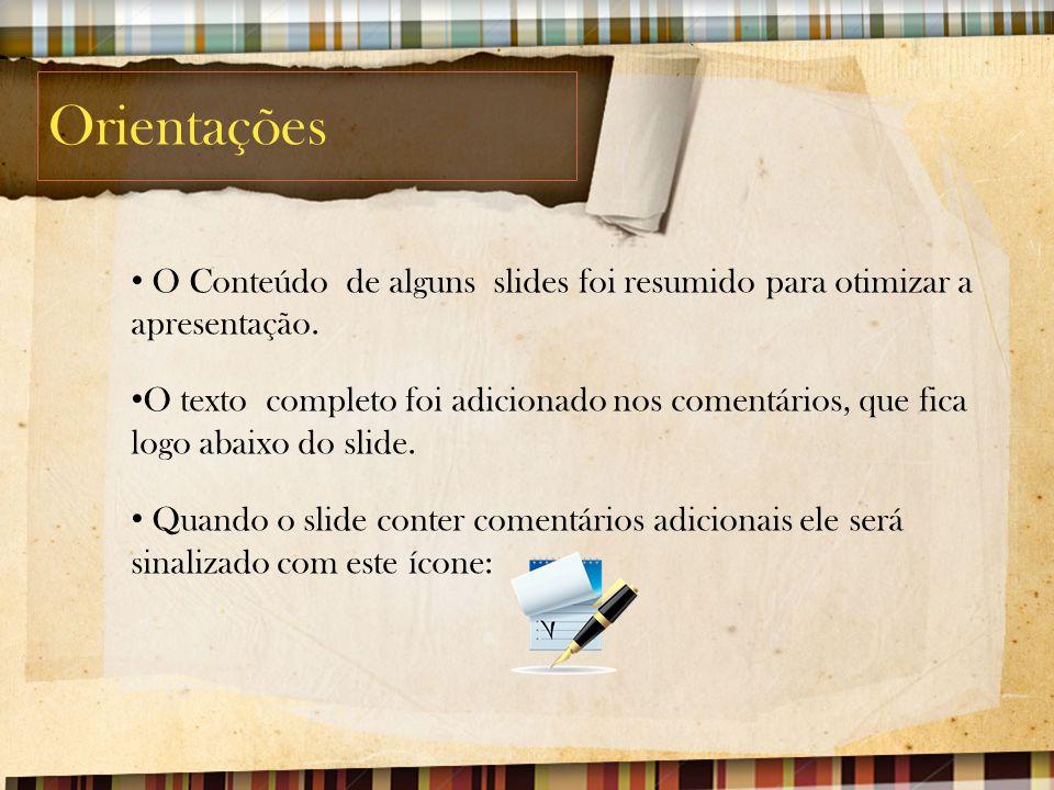 Orientações O Conteúdo de alguns slides foi resumido para otimizar a apresentação. O texto completo foi adicionado nos comentários, que fica logo abai