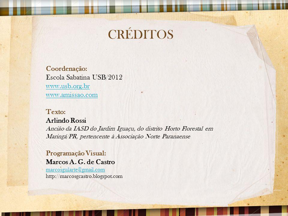 CRÉDITOS Coordenação: Escola Sabatina USB/2012 www.usb.org.br www.amissao.com Texto: Arlindo Rossi Ancião da IASD do Jardim Iguaçu, do distrito Horto