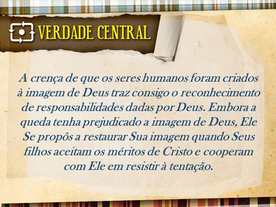 A crença de que os seres humanos foram criados à imagem de Deus traz consigo o reconhecimento de responsabilidades dadas por Deus.