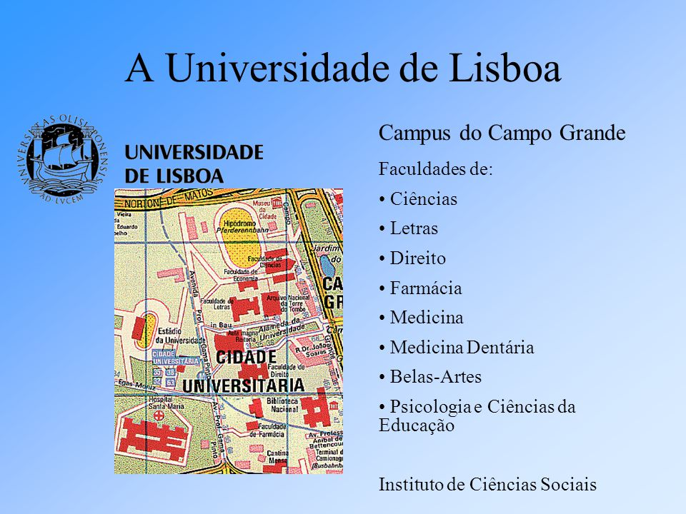 A Universidade de Lisboa Campus do Campo Grande Faculdades de: Ciências Letras Direito Farmácia Medicina Medicina Dentária Belas-Artes Psicologia e Ci