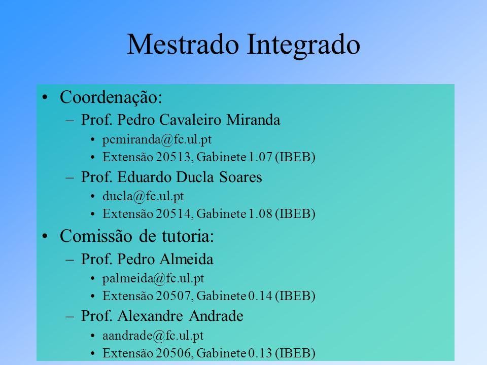 Coordenação: –Prof. Pedro Cavaleiro Miranda pcmiranda@fc.ul.pt Extensão 20513, Gabinete 1.07 (IBEB) –Prof. Eduardo Ducla Soares ducla@fc.ul.pt Extensã