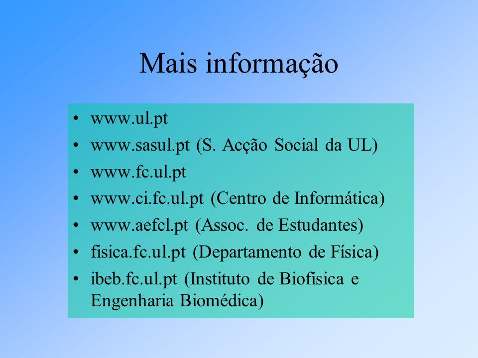Mais informação www.ul.pt www.sasul.pt (S. Acção Social da UL) www.fc.ul.pt www.ci.fc.ul.pt (Centro de Informática) www.aefcl.pt (Assoc. de Estudantes