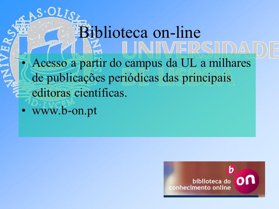 Biblioteca on-line Acesso a partir do campus da UL a milhares de publicações periódicas das principais editoras científicas. www.b-on.pt