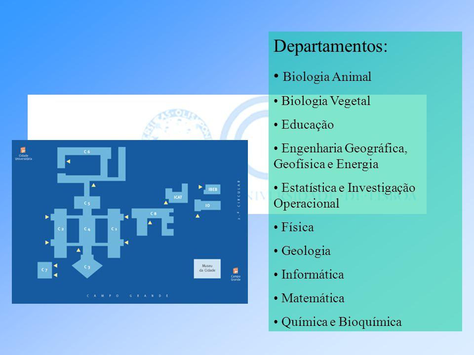 Departamentos: Biologia Animal Biologia Vegetal Educação Engenharia Geográfica, Geofísica e Energia Estatística e Investigação Operacional Física Geol