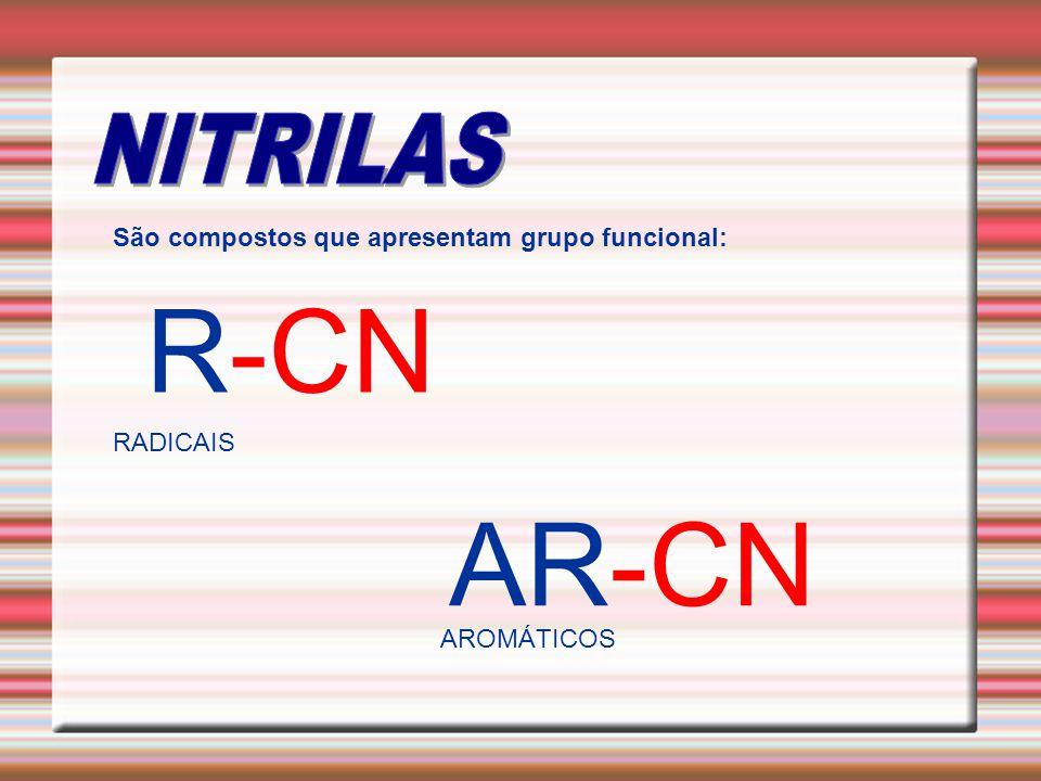 São compostos que apresentam grupo funcional: R-CN AR-CN RADICAIS AROMÁTICOS