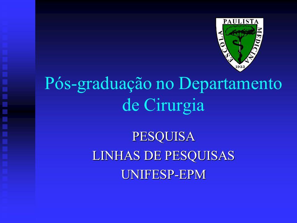 Pós-graduação no Departamento de Cirurgia PESQUISA LINHAS DE PESQUISAS UNIFESP-EPM