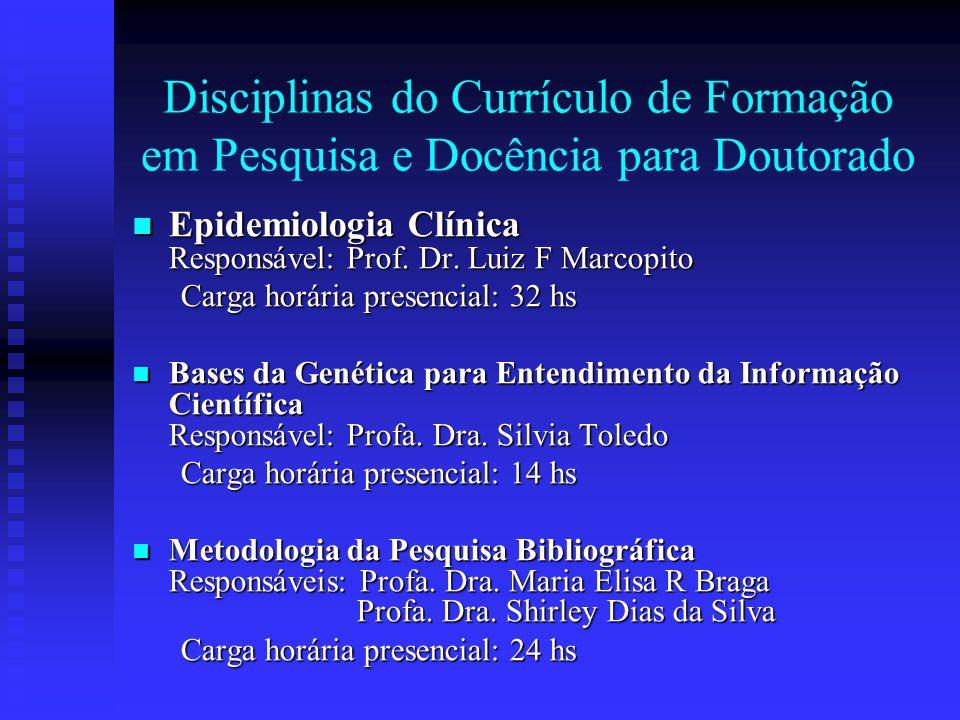 Disciplinas do Currículo de Formação em Pesquisa e Docência para Doutorado Epidemiologia Clínica Responsável: Prof.