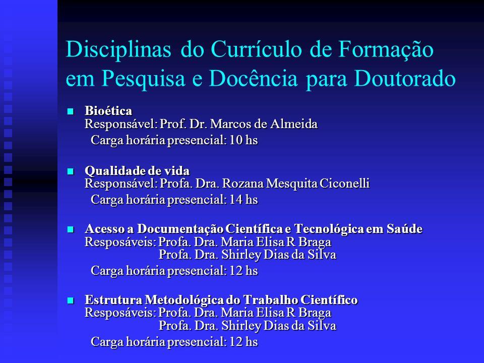 Disciplinas do Currículo de Formação em Pesquisa e Docência para Doutorado Bioética Responsável: Prof.