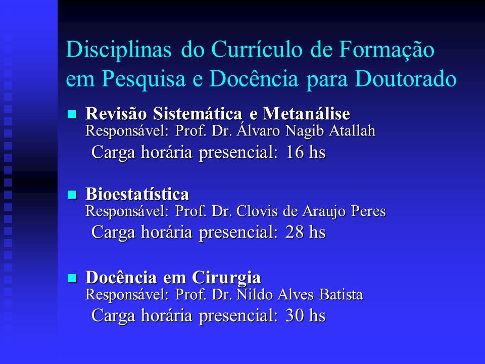 Disciplinas do Currículo de Formação em Pesquisa e Docência para Doutorado Revisão Sistemática e Metanálise Responsável: Prof.