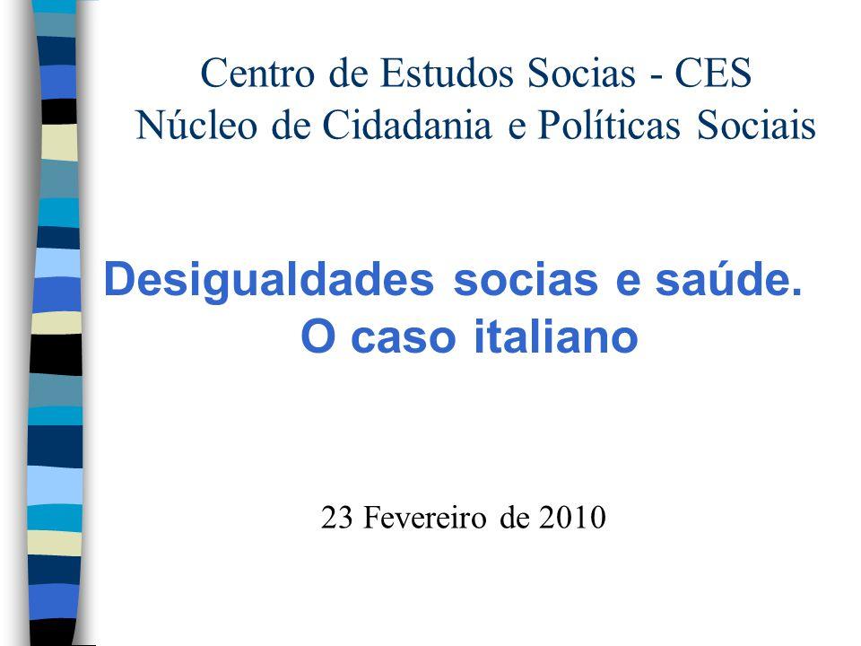 Centro de Estudos Socias - CES Núcleo de Cidadania e Políticas Sociais Desigualdades socias e saúde. O caso italiano 23 Fevereiro de 2010