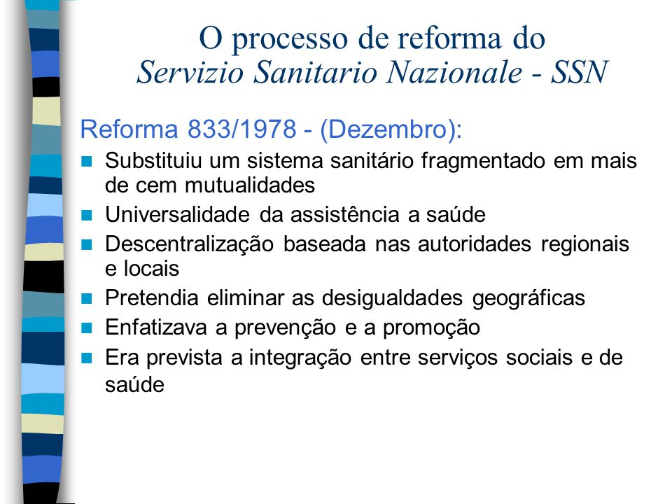 O processo de reforma do Servizio Sanitario Nazionale - SSN Reforma 833/1978 - (Dezembro): Substituiu um sistema sanitário fragmentado em mais de cem