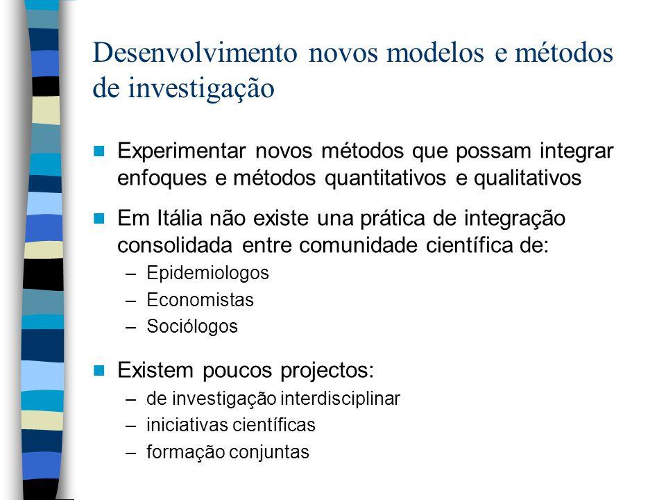 Desenvolvimento novos modelos e métodos de investigação Experimentar novos métodos que possam integrar enfoques e métodos quantitativos e qualitativos