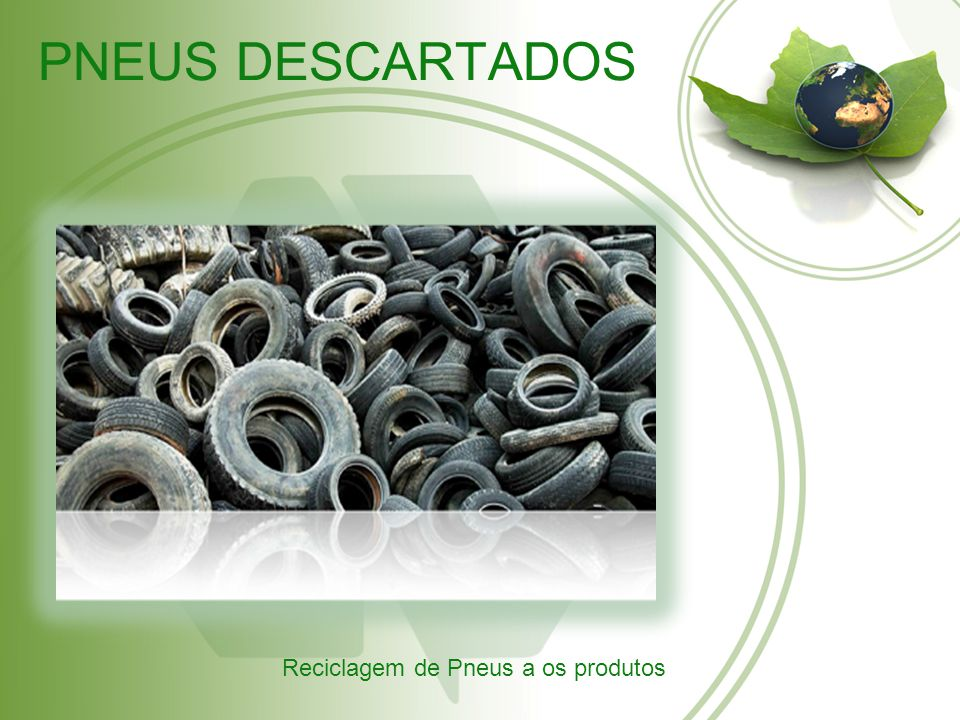 PNEUS DESCARTADOS  Processo de decomposição térmica (TDP) é eficaz para o tratamento eficiente de solução de resíduos de sucata de pneu.