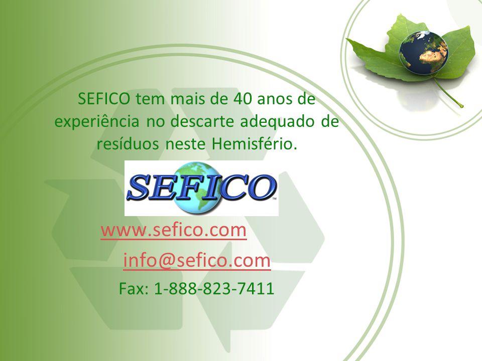 SEFICO tem mais de 40 anos de experiência no descarte adequado de resíduos neste Hemisfério. www.sefico.com info@sefico.com Fax: 1-888-823-7411