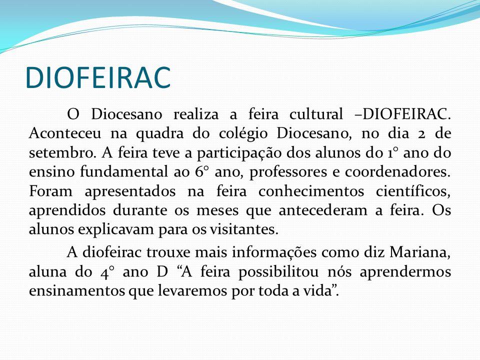 DIOFEIRAC O Diocesano realiza a feira cultural –DIOFEIRAC. Aconteceu na quadra do colégio Diocesano, no dia 2 de setembro. A feira teve a participação