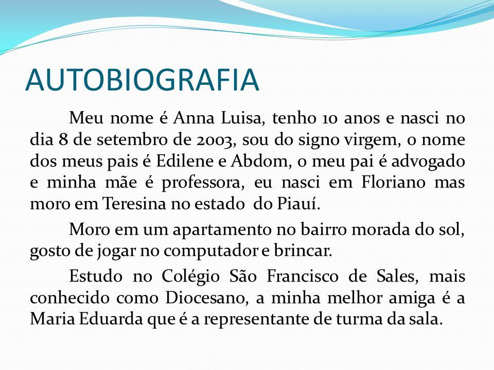 AUTOBIOGRAFIA Meu nome é Anna Luisa, tenho 10 anos e nasci no dia 8 de setembro de 2003, sou do signo virgem, o nome dos meus pais é Edilene e Abdom,