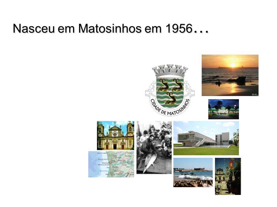 Nasceu em Matosinhos em 1956 …