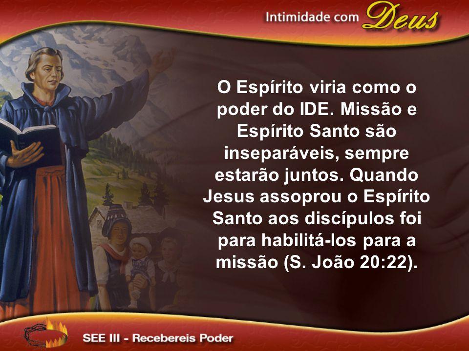 O Espírito viria como o poder do IDE. Missão e Espírito Santo são inseparáveis, sempre estarão juntos. Quando Jesus assoprou o Espírito Santo aos disc