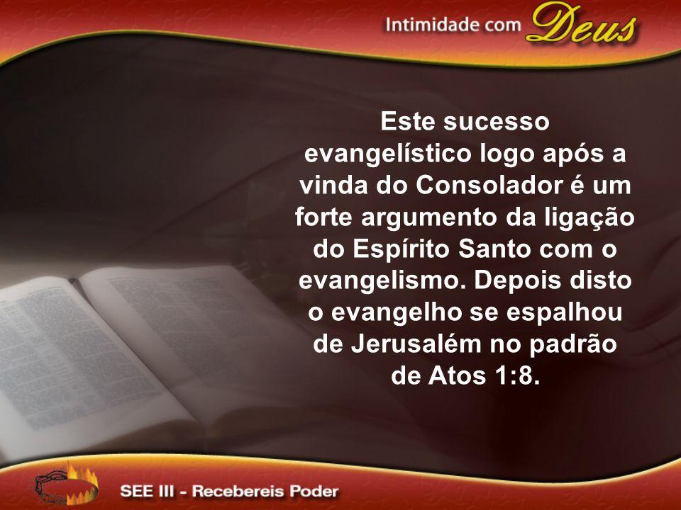 Este sucesso evangelístico logo após a vinda do Consolador é um forte argumento da ligação do Espírito Santo com o evangelismo.