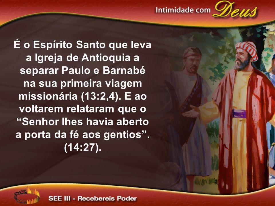 É o Espírito Santo que leva a Igreja de Antioquia a separar Paulo e Barnabé na sua primeira viagem missionária (13:2,4). E ao voltarem relataram que o