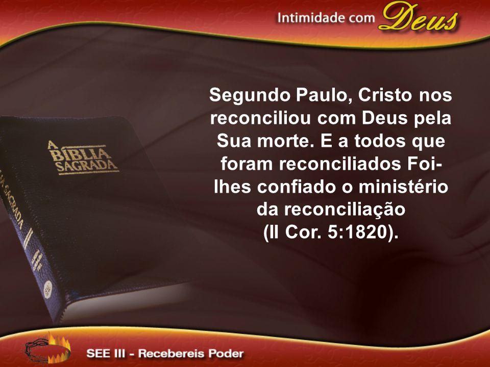 Segundo Paulo, Cristo nos reconciliou com Deus pela Sua morte.