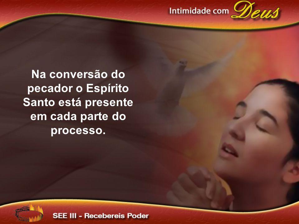 Na conversão do pecador o Espírito Santo está presente em cada parte do processo.
