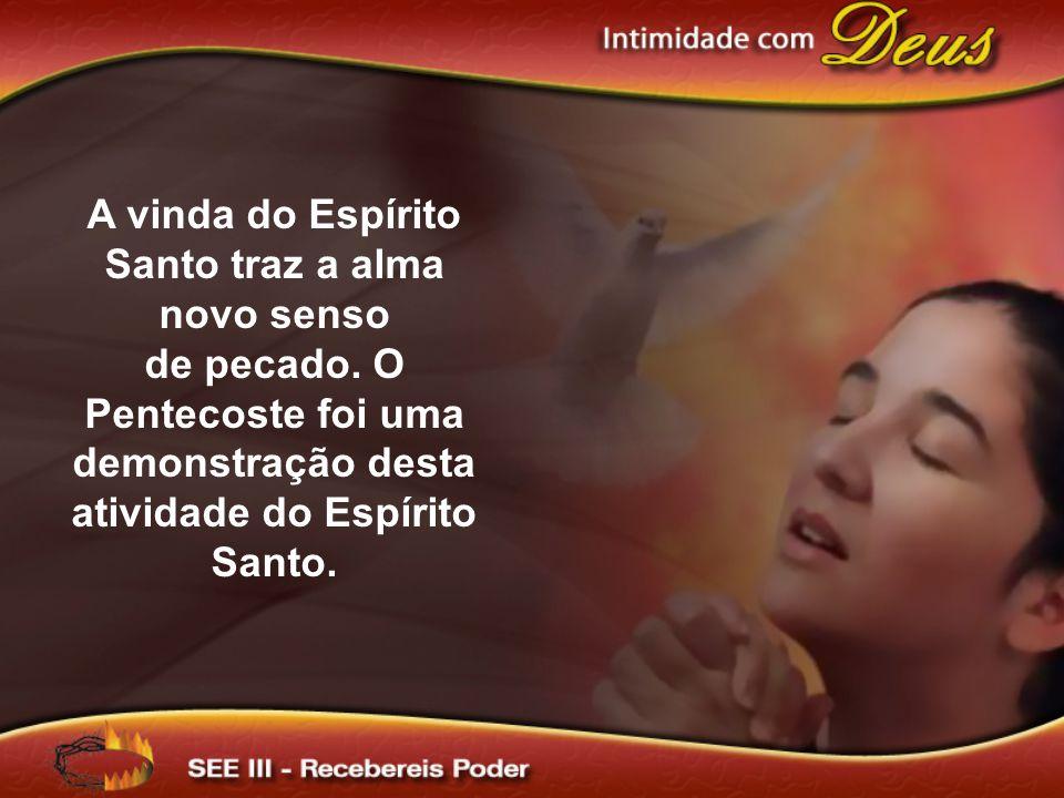 A vinda do Espírito Santo traz a alma novo senso de pecado. O Pentecoste foi uma demonstração desta atividade do Espírito Santo.