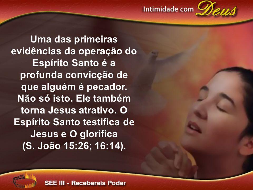 Uma das primeiras evidências da operação do Espírito Santo é a profunda convicção de que alguém é pecador.