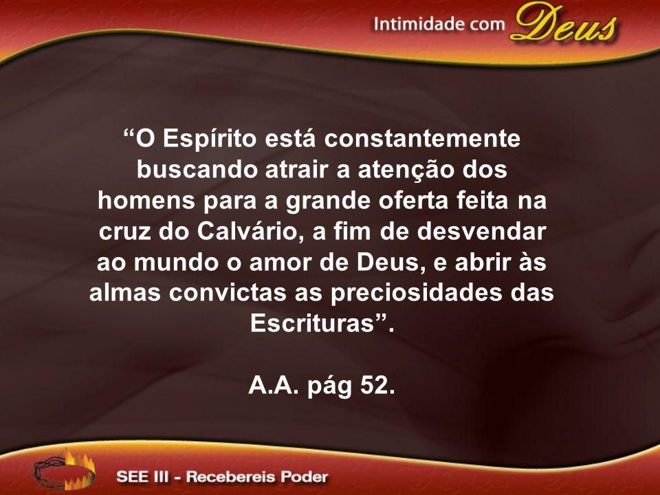"""""""O Espírito está constantemente buscando atrair a atenção dos homens para a grande oferta feita na cruz do Calvário, a fim de desvendar ao mundo o amo"""