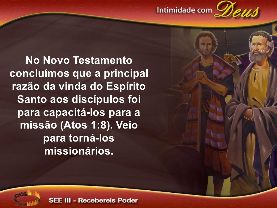 No Novo Testamento concluímos que a principal razão da vinda do Espírito Santo aos discípulos foi para capacitá-los para a missão (Atos 1:8). Veio par