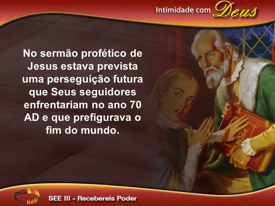 No sermão profético de Jesus estava prevista uma perseguição futura que Seus seguidores enfrentariam no ano 70 AD e que prefigurava o fim do mundo.