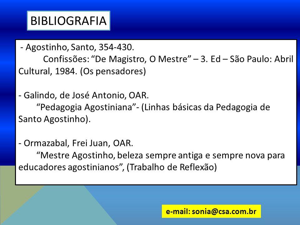 """BIBLIOGRAFIA - Agostinho, Santo, 354-430. Confissões: """"De Magistro, O Mestre"""" – 3. Ed – São Paulo: Abril Cultural, 1984. (Os pensadores) - Galindo, de"""