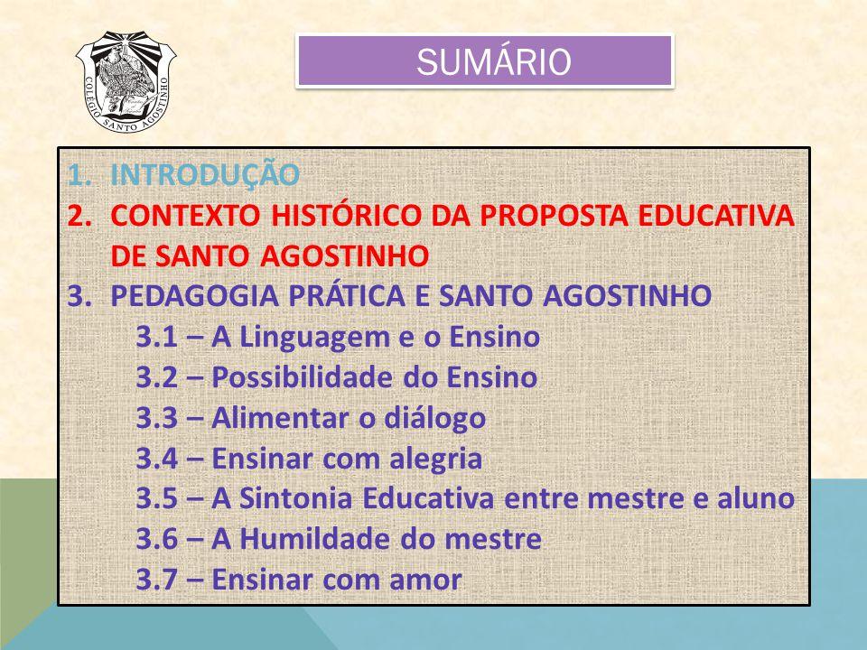 SUMÁRIO 1.INTRODUÇÃO 2.CONTEXTO HISTÓRICO DA PROPOSTA EDUCATIVA DE SANTO AGOSTINHO 3.PEDAGOGIA PRÁTICA E SANTO AGOSTINHO 3.1 – A Linguagem e o Ensino