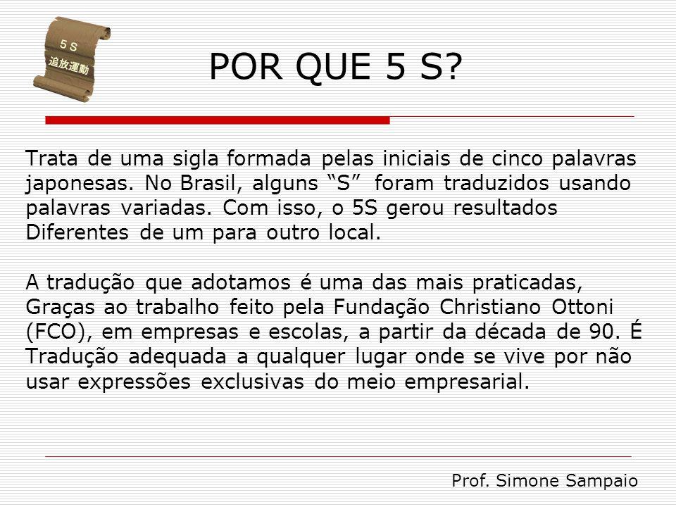"""POR QUE 5 S? Trata de uma sigla formada pelas iniciais de cinco palavras japonesas. No Brasil, alguns """"S"""" foram traduzidos usando palavras variadas. C"""