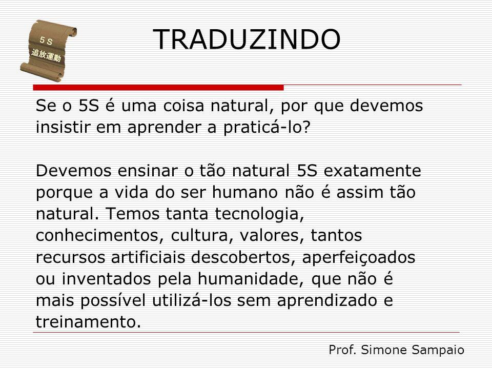 Se o 5S é uma coisa natural, por que devemos insistir em aprender a praticá-lo? Devemos ensinar o tão natural 5S exatamente porque a vida do ser human