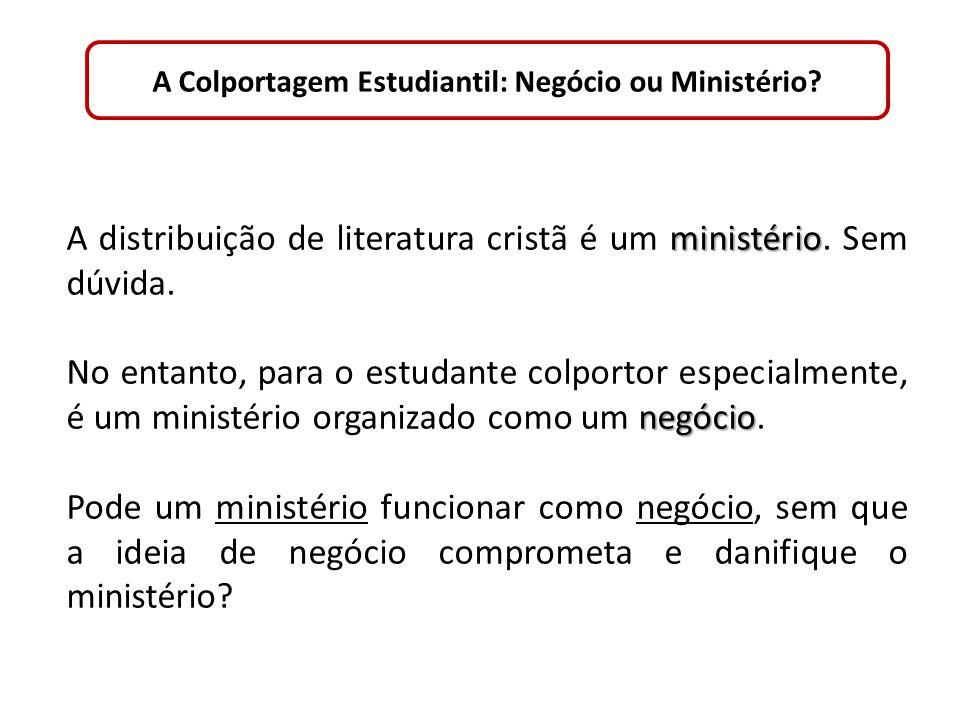 A Colportagem Estudiantil: Negócio ou Ministério? ministério A distribuição de literatura cristã é um ministério. Sem dúvida. negócio No entanto, para